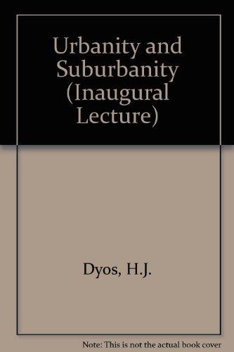 Urbanity and Suburbanity (Inaugural Lecture): Dyos, H.J.