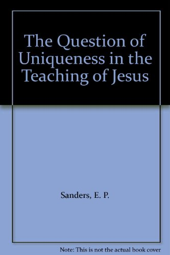 The Question of Uniqueness in the Teaching of Jesus: The Ethel M. Wood Lecture: Professor Sanders, ...