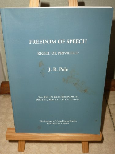 Freedom of Speech: Right or Privilege? (John M.Olin Programme on Politics, Morality & Citizenship) (0718714989) by Pole, J. R.