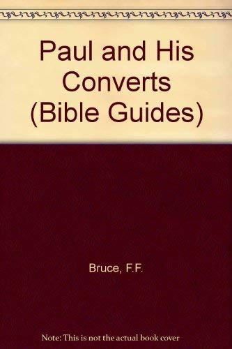 Paul and His Converts (Bible Guides) (0718800729) by Frederick Fyvie Bruce