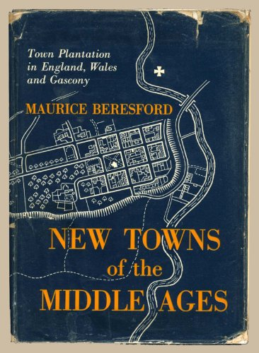 New Towns of the Middle Ages: Town Plantation in England, Wales, and Gascony: Beresford, Maurice
