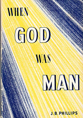 When God Was Man (9780718809768) by J.B. Phillips