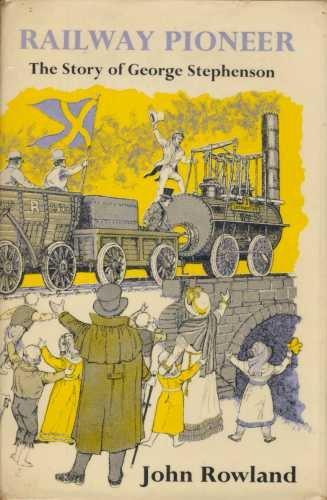 Railway Pioneer: George Stephenson (Famous Lives): Rowland, John
