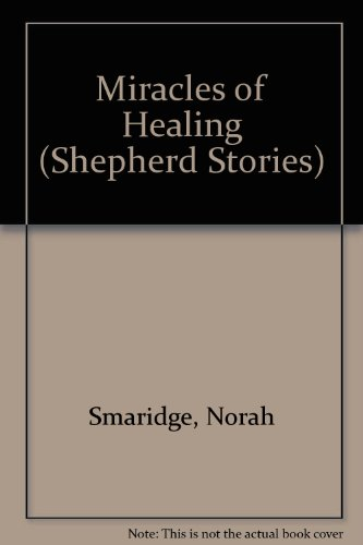 Miracles of Healing (Shepherd Stories) (0718818849) by Smaridge, Norah