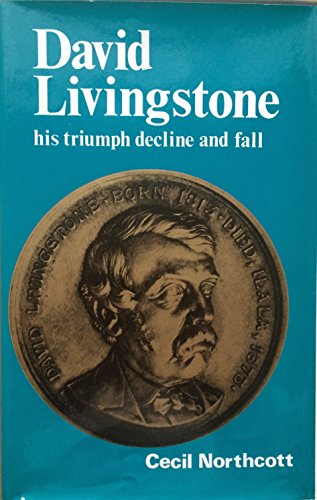 9780718819156: DAVID LIVINGSTONE his triumph, decline and fall