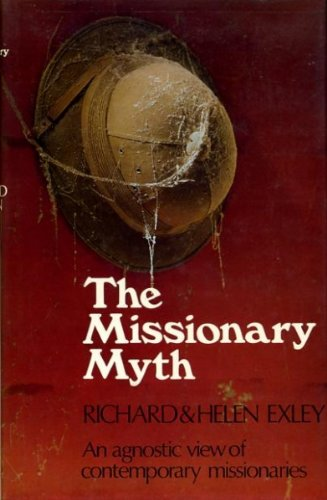 The missionary myth;: An agnostic view of: Exley, Richard