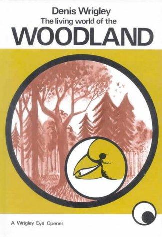Living World of the Woodland (Wrigley Books Eye Openers): Wrigley, Dennis