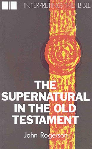 The Supernatural in the Old Testament: Rogerson, John