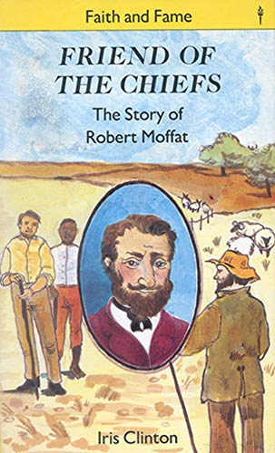 9780718822422: Friend of the Chiefs: The Story of Robert Moffat (Stories of Faith and Fame)