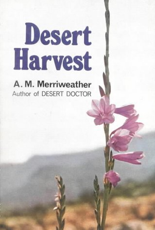 Desert Harvest.: Merriweather, A M