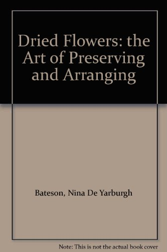 9780718823863: Dried Flowers: The Art of Preserving and Arranging