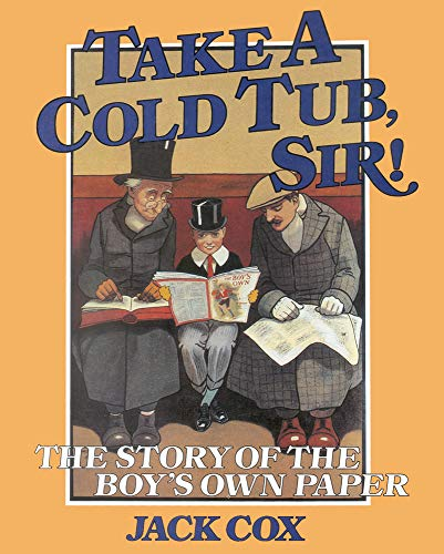 Take A Cold Tub Sir! The Story of the Boy's Own Paper.