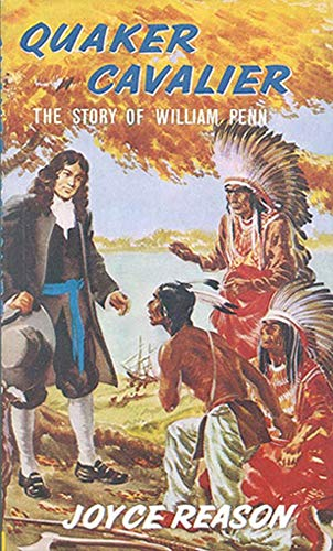 Quaker Cavalier: The Story of William Penn (Stories of Faith and Fame): Reason, Joyce