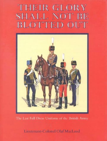 9780718826734: Their Glory Shall Not Be Blotted Out: The Last Full Dress Uniform of the British Army