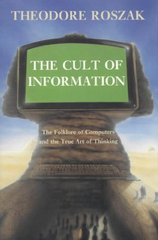 9780718826741: The Cult of Information: The Folklore of Computers and the True Art of Thinking