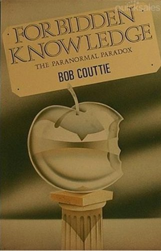 FORBIDDEN KNOWLEDGE: THE PARANORMAL PARADOX.: Couttie, Bob.