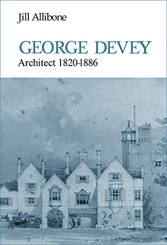 George Devey: Architect 1820-1886: Allibone, Jill