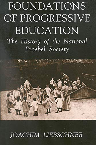 Foundations of Progressive Education: The History of: Liebschner, Joachim