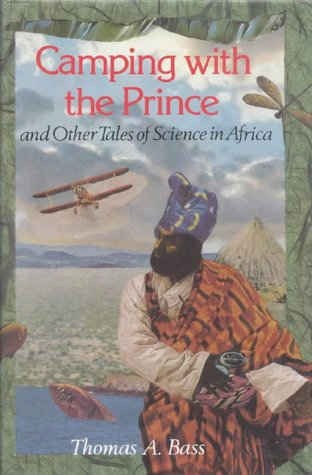 Camping with the Prince and Other Tales of Science in Africa.: Bass, Thomas