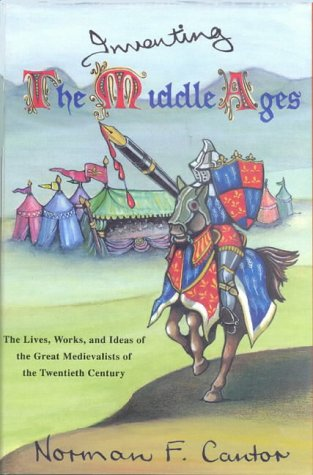 9780718828738: Inventing the Middle Ages: Lives, Works and Ideas of the Great Medievalists of the 20th Century