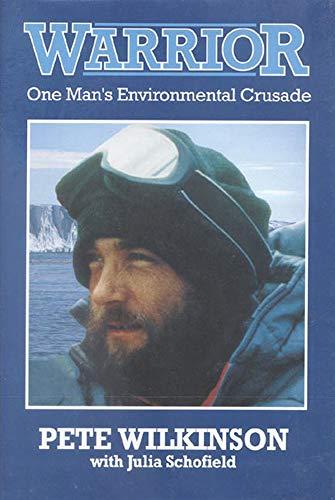 Warrior: One Man's Environmental Crusade: Wilkinson, Pete;Schofield, Julia