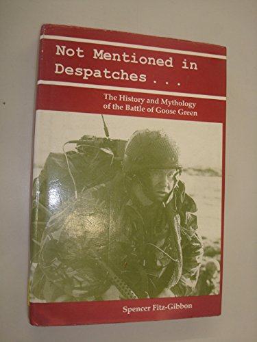 9780718829339: Not Mentioned in Despatches: The History and Mythology of the Battle of Goose Green