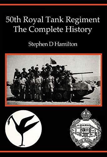 50th Royal Tank Regiment: The Complete History: Hamilton, Stephen D