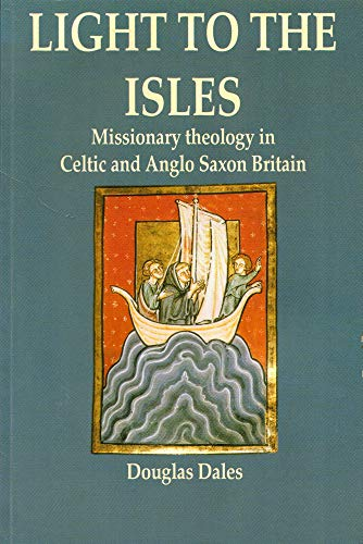 Light to the Isles - Missionary theology in Celtic and Anglo Saxon Britain.