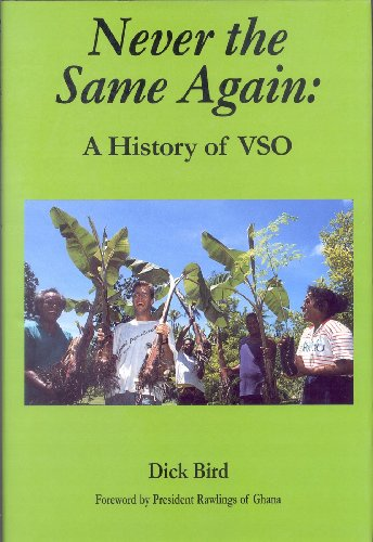 Never the Same Again : History of VSO (Voluntary Service Overseas): Bird, Dick