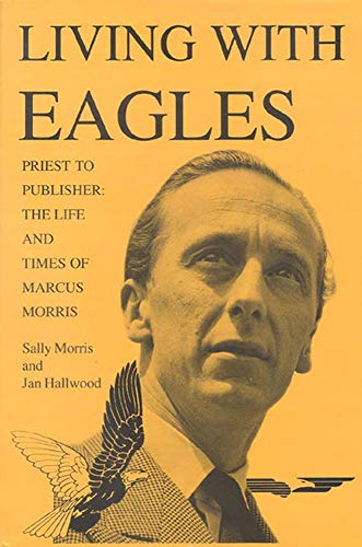 9780718829827: Living With Eagles: Marcus Morris, Priest and Publisher