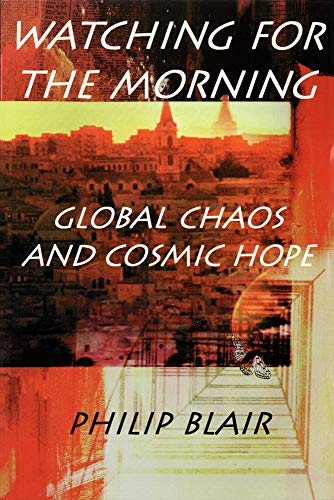 9780718830007: Watching for the Morning: Global Chaos and Cosmic Hope
