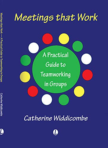 Meetings That Work: A Practical Guide to Teamwork in Different Groups.: Widdicombe, Catherine