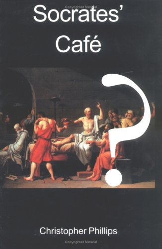 Socrates Cafe: A Fresh Taste of Philosophy (9780718830205) by Christopher Phillips
