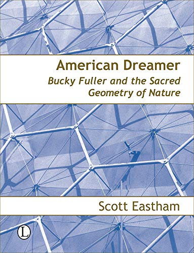 9780718830311: American Dreamer: Bucky Fuller and the Sacred Geometry of Nature