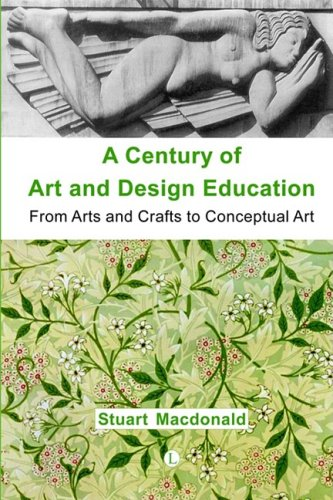 9780718830489: A Century of Art and Design Education: From Arts and Crafts to Conceptual Art