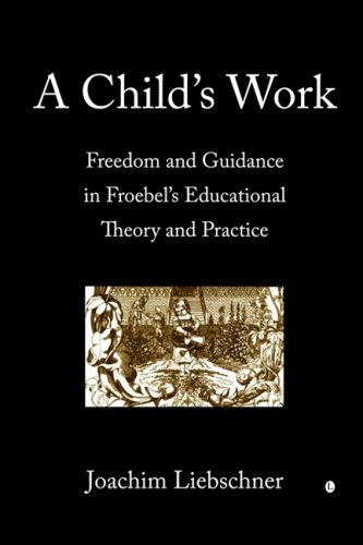 9780718830687: A Child's Work: Freedom and Guidance in Froebel's Educational Theory and Practise