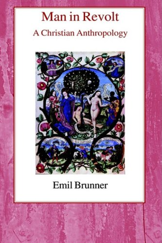 Man in Revolt: A Christian Anthropology (0718890442) by Emil Brunner