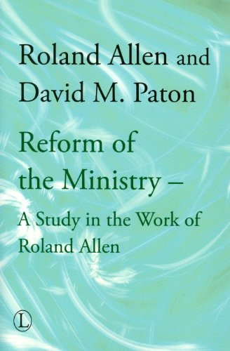 Reform of the Ministry: A Study in the Work of Roland Allen (Roland Allen Library) (0718891031) by Roland Allen