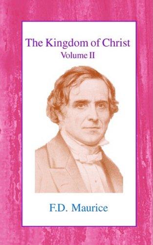 The Kingdom of Christ: Volume II (v. II): Maurice, Frederick Denison