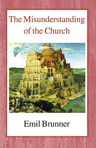 The Misunderstanding of the Church (0718891333) by Emil Brunner
