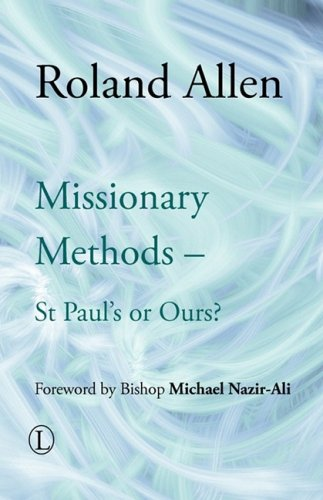 Missionary Methods: St Paul's or Ours? (Roland: Allen, Roland