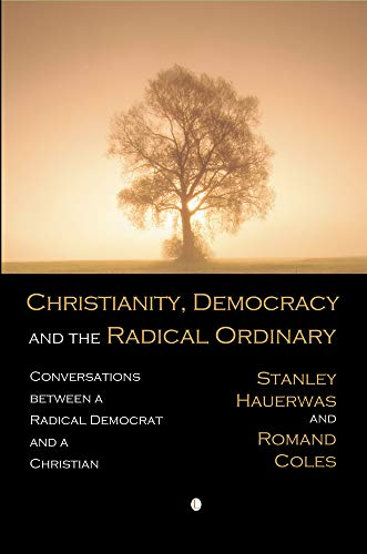 9780718892173: Christianity, Democracy, and the Radical Ordinary: Conversations between a Radical Democrat and a Christian