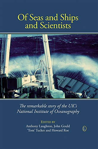 Of Seas and Ships and Scientists: The Remarkable History of the UK's National Institute of Oceanography, 1949-1973 (0718892305) by John Gould; William F. Tucker; Howard Roe