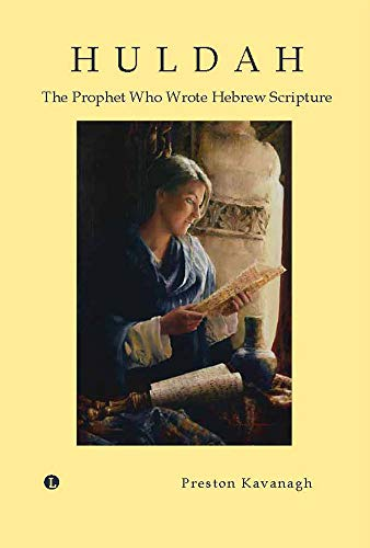 Huldah: The Prophet Who Wrote Hebrew Scripture: Kavanagh, Preston