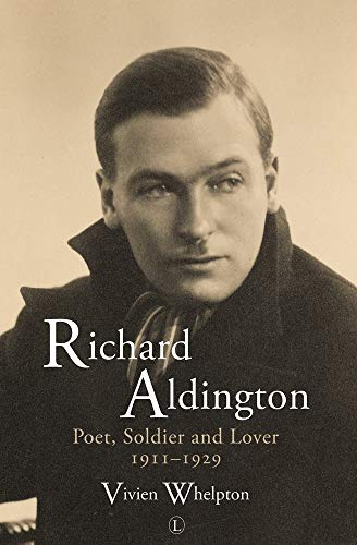 9780718893187: Richard Aldington: Poet, Soldier and Lover 1911-1929