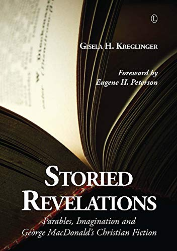Storied Revelations: Parables, Imagination and George MacDonald's Christian Fiction (Paperback)...