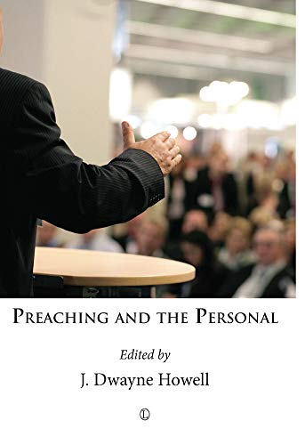 Preaching and the Personal (Paperback): J. Dwayne Howell