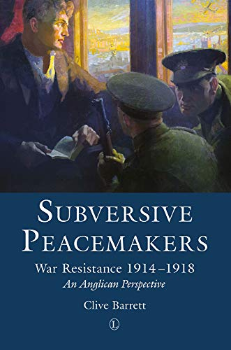 9780718893675: Subversive Peacemakers: War-Resistance 1914-1918: An Anglican Perspective
