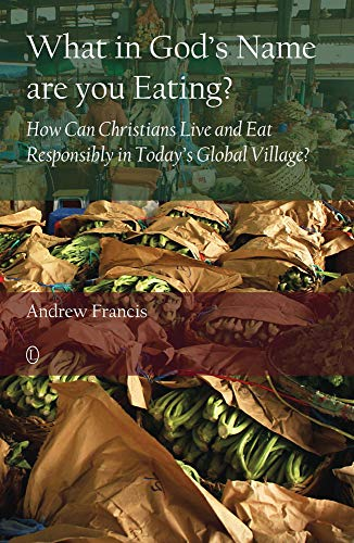 9780718893811: What in God's Name are you Eating?: How Can Christians Live and Eat Responsibly in Today's Global Village?