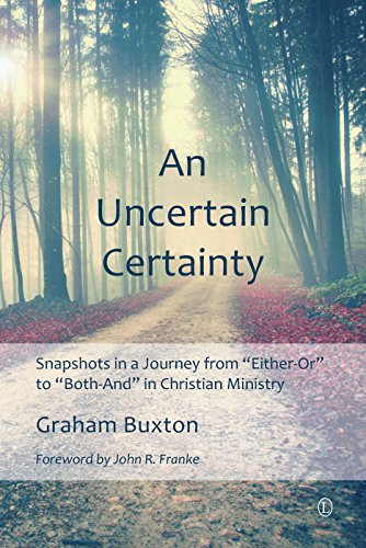 Uncertain Certainty, An: Snapshots in a Journey from 'Either-Or' to 'Both-And' ...